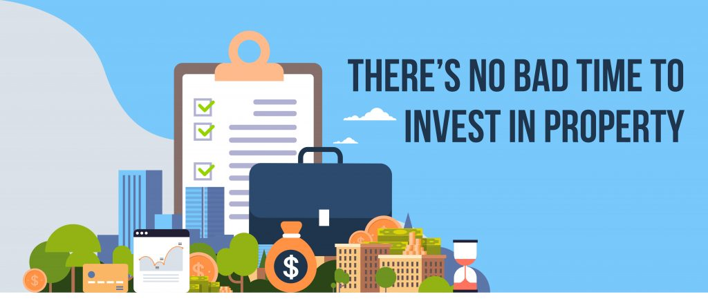 There's no bad time to invest in property