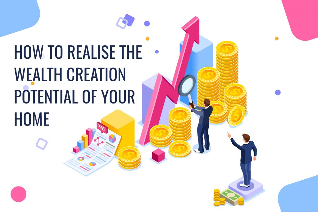 How to Realise the Wealth Creation Potential of your Home