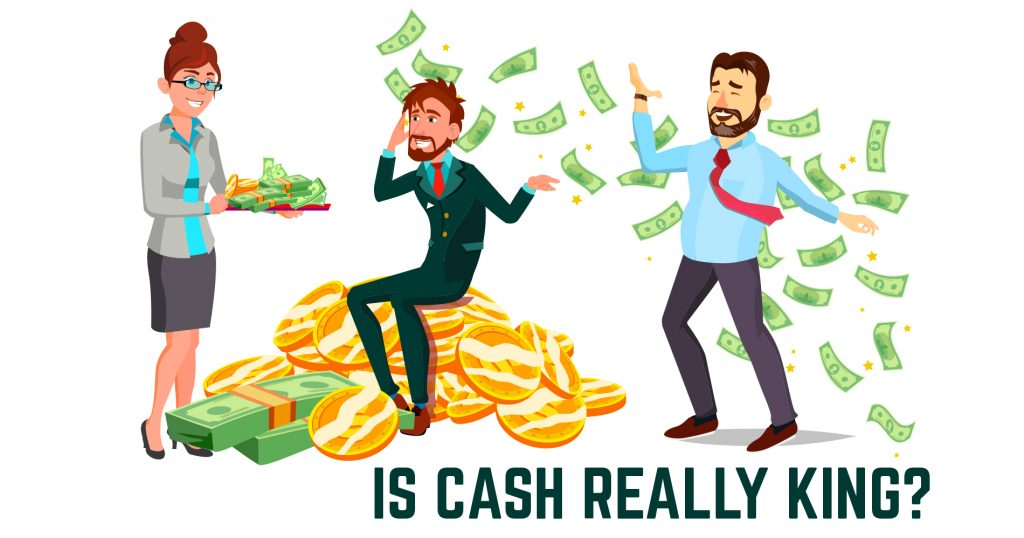 Is Cash Really King?