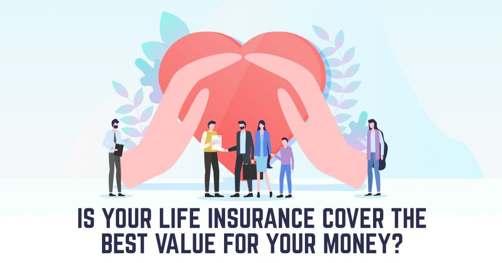 Is your Life Insurance Cover the Best Value for your Money?