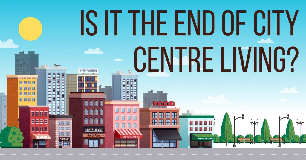 Is It the End of City Centre Living?