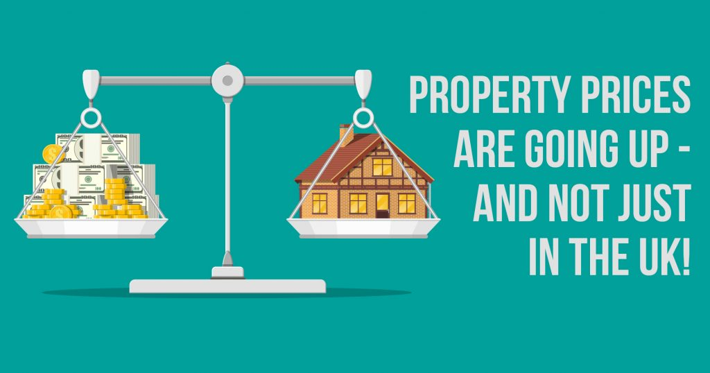 Property prices are going up – and not just in the UK!